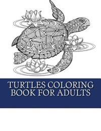 Turtles Coloring Book for Adults: Relaxing Turtle Coloring Designs for Men, Women and Teens to Enjoy