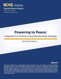 Powering to Peace: Integrated Civil Resistance and Peacebuilding Strategies