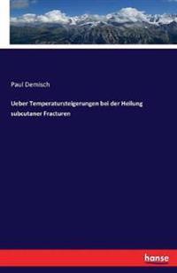 Ueber Temperatursteigerungen Bei Der Heilung Subcutaner Fracturen