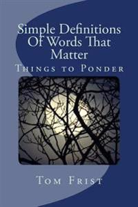 Simple Definitions of Words That Matter: Things to Ponder