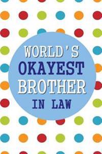 World's Okayest Brother in Law: 6x9 Dot Grid Journal Professionally Designed, Work Book, Planner, Diary,100 Pages