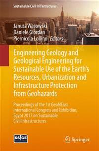 Engineering Geology and Geological Engineering for Sustainable Use of the Earth's Resources, Urbanization and Infrastructure Protection from Geohazards