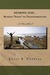 Hearing God Beyond -Signs- To Transformation: A Handbook