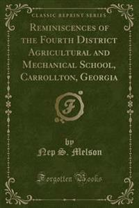 Reminiscences of the Fourth District Agricultural and Mechanical School, Carrollton, Georgia (Classic Reprint)