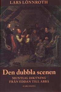 Den dubbla scenen - Muntlig diktning från Eddan till Abba