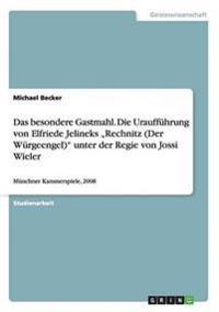 """Das Besondere Gastmahl. Die Urauffuhrung Von Elfriede Jelineks """"Rechnitz (Der Wurgeengel)"""" Unter Der Regie Von Jossi Wieler"""