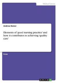 Elements of 'Good Nursing Practice' and How It Contributes to Achieving 'Quality Care'