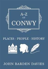 A-Z of Conwy: Places-People-History