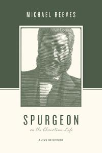 Spurgeon on the Christian Life