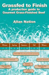 Grassfed to Finish: A Production Guide to Gourmet Grass-Finished Beef