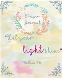 Prayer Journal: Praise & Thanks: Bible Verse Quote: Journal: Let You Light Shine: Prayerbooks: Prayer Request: Praise and Thanks: Mode