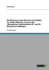 Die Miniaturen Des Heinrich Von Veldeke Im Codex Manesse Sowie in Der Weingartner Liederhandschrift Und Ihr Bezug Zum Liedkorpus