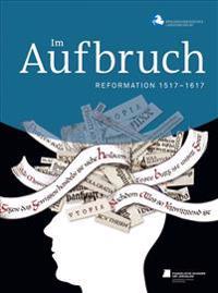 Im Aufbruch: Reformation 1517-1617