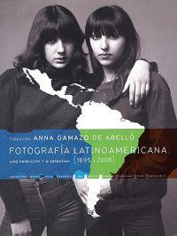 Fotografia Latinoamericana 1895-2008: Coleccion Anna Gamazo de Abello