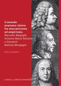 Il Metodo Anatomo-Clinico Fra Meccanicismo Ed Empirismo: Marcello Malpighi, Antonio Maria