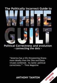 The Politically Incorrect Guide to White Guilt: Political Correctness and Evolution - Connecting the Dots