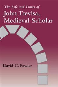 Life and Times of John Trevisa, Medieval Scholar
