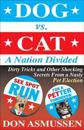 Dog Vs. Cat: A Nation Divided: Dirty Tricks and Other Shocking Secrets from a Nasty Pet Election