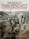 The Road to Passchendaele: The Heroic Year in Soldiers' Own Words and Photographs