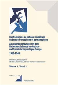 Confrontations Au National-Socialisme En Europe Francophone Et Germanophone (1919-1949) / Auseinandersetzungen Mit Dem Nationalsozialismus Im Deutsch- Und Franzoesischsprachigen Europa (1919-1949)