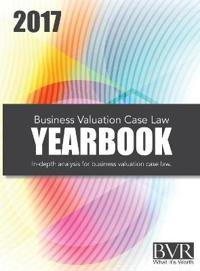 Business Valuation Case Law Yearbook, 2017 Edition