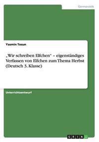 """""""Wir Schreiben Elfchen - Eigenstandiges Verfassen Von Elfchen Zum Thema Herbst (Deutsch 3. Klasse)"""