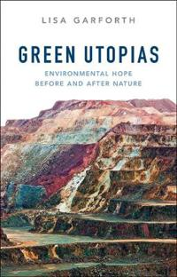 Green Utopias: Environmental Hope Before and After Nature