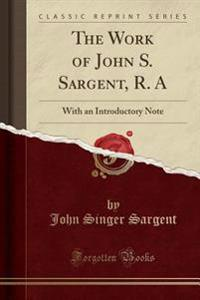 The Work of John S. Sargent, R. A
