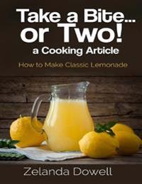 Take a Bite...or Two! a Cooking Article: How to Make Classic Lemonade
