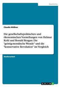 Die Gesellschaftspolitischen Und Okonomischen Vorstellungen Von Helmut Kohl Und Ronald Reagan
