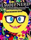 Emoji Nerd- An Everything Emojis Coloring Book for Kids, Teens, and Adults!: Black Background Edition