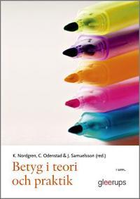 Betyg i teori och praktik, 3:e uppl : Ämnesdidaktiska perspektiv på bedömning i grundskola och gymnasium