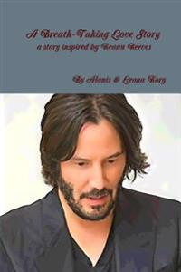 A Breath-Taking Love Story A Story Inspired by Keanu Reeves
