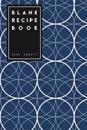 Blank Recipe Book: Blue Circle Geometric Design - My Blank Recipe Journal, 6x9 Inches