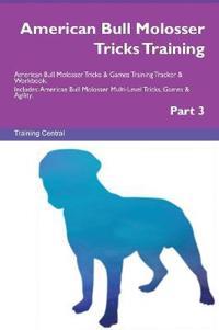 American Bull Molosser Tricks Training American Bull Molosser Tricks & Games Training Tracker & Workbook. Includes