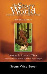 The Story of the World: History for the Classical Child: Ancient Times: From the Earliest Nomads to the Last Roman Emperor