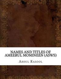 Names and Titles of Ameerul Momineen (Asws)