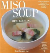 MISO SOUP & MISO COOKING: How to use Miso:Japanese fermented food for daily cooking