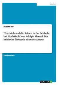 Friedrich Und Die Seinen in Der Schlacht Bei Hochkirch Von Adolph Menzel. Der Heldische Monarch ALS Realer Akteur