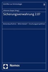 Sicherungsverwahrung 2.0?: Bestandsaufnahme - Reformbedarf - Forschungsperspektiven