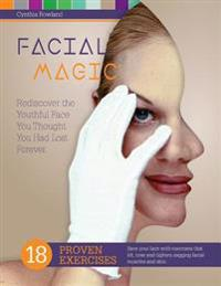 Facial Magic - Rediscover the Youthful Face You Thought You Had Lost Forever!: Save Your Face with 18 Proven Exercises to Lift, Tone and Tighten Saggi