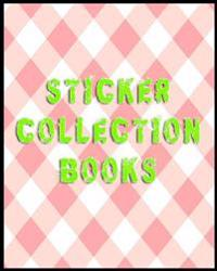Sticker Collection Books: Blank Sticker Book, 8 X 10, 64 Pages