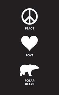 Peace Love Polar Bears - Lined Journal: 120 Page, 5x8, Notebook Polar Bear Gifts