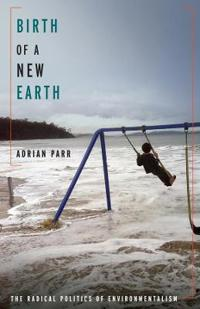 Birth of a New Earth: The Radical Politics of Environmentalism