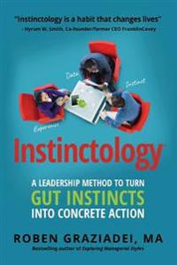 Instinctology(r): A Leadership Method to Turn Gut Instincts Into Concrete Action