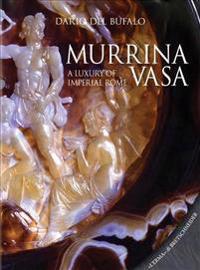 Murrina Vasa: A Luxury of Imperial Rome