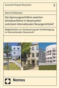 Das Spannungsverhaltnis Zwischen Schiedsverfahren in Steuersachen Und Einem Internationalen Steuergerichtshof: Moglichkeiten Zur Verbesserung Der Stre