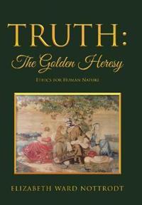 Truth: the Golden Heresy