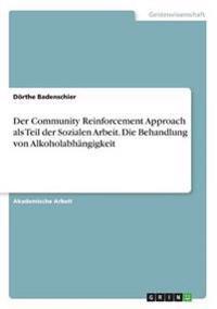 Der Community Reinforcement Approach ALS Teil Der Sozialen Arbeit. Die Behandlung Von Alkoholabhangigkeit
