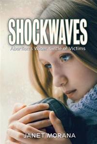 Shockwaves: Abortion's Wider Circle of Victims